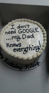 Special message birthday cake: I don't need GOOGLE...my Dad knows everything!