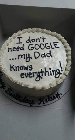 Special Message Birthday Cake I Don T Need Google My Dad Knows